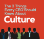 The 3 Things Every CEO Should Know About Culture